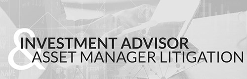 Investment Advisor & Asset Manager Litigation
