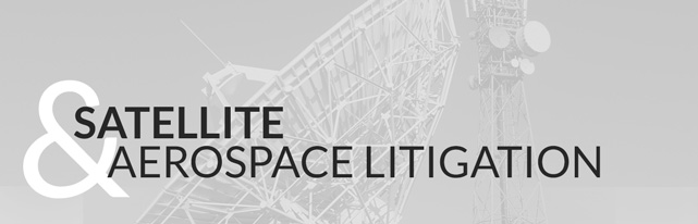 Satellite and Aerospace Litigation