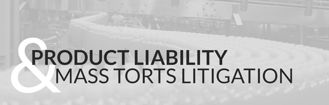 Product Liability and Mass Torts Litigation