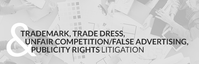 Trademark, Trade Dress, Unfair Competition/False Advertising, and Publicity Rights Litigation
