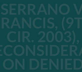 Serrano v. Francis, (9th Cir. 2003), reconsideration denied (April 16, 2004), and cert. denied, Serrano v. Hamlet, (Oct. 4, 2004)